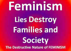Feminism - Lies Destroy Families and Society