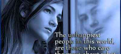 The unhappiest people in the world are those who care the most about what other people think