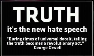 Truth - it's the new hate speech - George Orwell